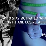 How To Stay Motivated While Getting Fit And Losing Weight