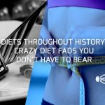 Diets Throughout History: Crazy Diet Fads You Don't Have To Bear