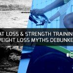 Fat Loss & Strength Training: Weight Loss Myths Debunked