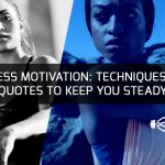 Fitness Motivation: Techniques And Quotes To Keep You Steady